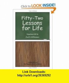 Fifty-Two Lessons for Life (9780977146376) Napoleon Hill, Judith Williamson , ISBN-10: 0977146375  , ISBN-13: 978-0977146376 ,  , tutorials , pdf , ebook , torrent , downloads , rapidshare , filesonic , hotfile , megaupload , fileserve