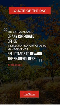 """Quote of The """"The extravagance of any corporate office is directly proportional to management's reluctance to reward the shareholders."""" Peter Lynch"""