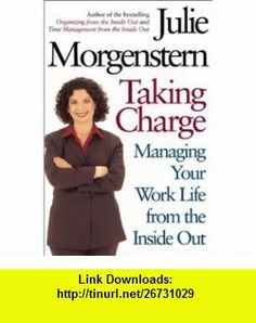 Taking Charge Managing Your Work Life from the Inside Out (9780805068078) Julie Morgenstern , ISBN-10: 0805068074  , ISBN-13: 978-0805068078 ,  , tutorials , pdf , ebook , torrent , downloads , rapidshare , filesonic , hotfile , megaupload , fileserve