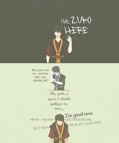 That was awesome how Zuko was trying to tell that he was good now, and wanted to help them