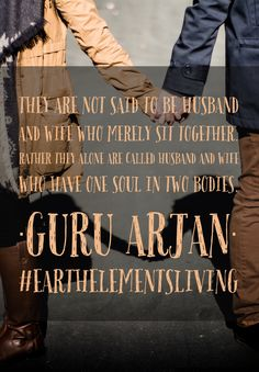 They are not said to be husband and wife who merely sit together.  Rather they alone are called husband and wife who have one soul in two bodies. •Guru Arjan• #husband #wife #soul #guru #earthelementsliving