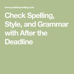 Check Spelling, Style, and Grammar with After the Deadline Writing Tips, Writing Prompts, Learning Tools, Blog Tips, Good To Know, Grammar, Spelling, Social Media, Math Equations