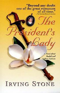 The President's Lady, if you like historical books that read like novels then Irving Stone will not disappoint.  Story of Rachel & Andrew Jackson, tender & poignant their story has stayed with me since reading this book probably 20 years ago.