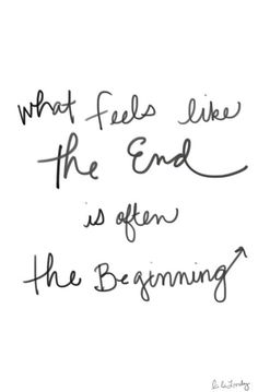 What feels like the end is often the beginning.