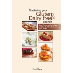Mastering Your Gluten and Dairy Free Kitchen: Easy Recipes, Chef's Tips, and the Best Products for your Pantry