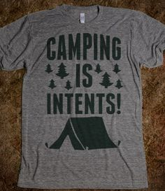 Camping Is Intents! But I wouldnt say no to a camper either!!!