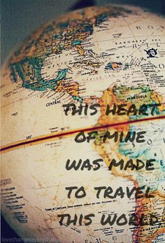 This heart of mine was made to travel this world.. #quote