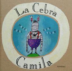 La cebra Camila. Un clásico de Marisa Núñez y Óscar Villán. Ed. Kalandraka. ¡Nos encanta!