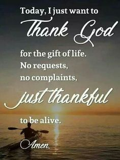 Image may contain: text that says 'Today I just want to Thank God for the gift oflife. No requests, no complaints, just thankful to be alive. Prayer Verses, Faith Prayer, Prayer Quotes, Bible Verses Quotes, Faith Quotes, Wisdom Quotes, True Quotes, Scriptures, Blessed Quotes