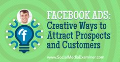 Facebook Ads: Creative Ways to Attract Prospects and Customers