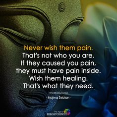 Never Wish Them Pain - https://themindsjournal.com/never-wish-pain-2/