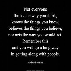 A good thing to remember, everyone is different. Keep an open mind when meeting new people and you will learn so much more about them ( and yourself!)