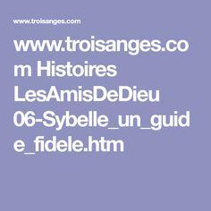 www.troisanges.com Histoires LesAmisDeDieu 06-Sybelle_un_guide_fidele.htm