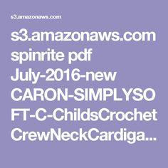 s3.amazonaws.com spinrite pdf July-2016-new CARON-SIMPLYSOFT-C-ChildsCrochetCrewNeckCardigan-WEB.pdf