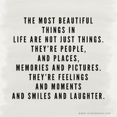 7 Inspirational Quotes To Get You Through The Week – Part 13 The most beautiful things in life are not just things. They're people, and places, memories, and pictures. They're feelings and moments and smiles and laughter. Words Quotes, Wise Words, Moment Quotes, Quotes Quotes, Friend Quotes, Quotes About Moments, Quotes About Family, Love My Family Quotes, Wife Quotes