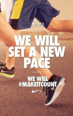 Set a new pace in 2013. #makeitcount #running #inspiration #nike