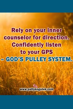 Confidently listen to your GPS - God's Pulley System http://pattykogutek.com/inspirational-insights/