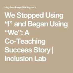 """We Stopped Using """"I"""" and Began Using """"We"""": A Co-Teaching Success Story 