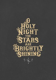 O Holy Night, The Stars Are Brightly Shining.