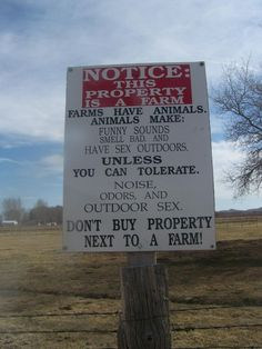 "LOL...reminds me of Cache Valley - ""Notice: This property is a farm. Farms have animals. Animals make funny sounds, smell bad and...etc...unless you can tolerate...etc...don't buy property next to a farm!"""
