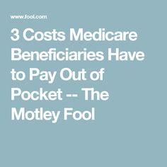 3 Costs Medicare Beneficiaries Have to Pay Out of Pocket -- The Motley Fool Retirement Strategies, Retirement Benefits, Retirement Advice, Retirement Cards, Retirement Planning, Retirement Budget, Best Health Insurance, Health Insurance Coverage, Family Emergency Binder