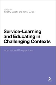 Service-learning and educating in challenging contexts : international perspectives / edited by Timothy Murphy and Jon E. C. Tan