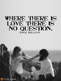 "Yogi Bhajan Quote ""Where there is love there is no question"""