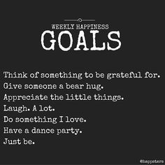 Hi friends! I wanted to share some of my goals for the week with you. My favorite ones this week are giving bear hugs and having dance parties. Who's in!?  I'm thinking of sharing my goals more frequently with you guys to hopefully help you think about some of your own. Yay or nay? via @angela4design by @happsters