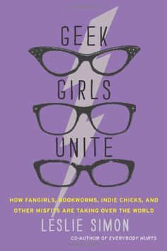 Geek Girls Unite: How Fangirls, Bookworms, Indie Chicks, and Other Misfits Are Taking Over the World by Leslie Simon, http://www.amazon.ca/dp/0062002732/ref=cm_sw_r_pi_dp_9lpPrb0YY1RMA #xoKxo ~Kisxbliss