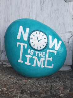 Now is the Time. Hand painted rock by Caroline. The Kindness Rocks Project
