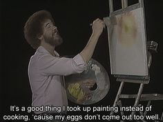 bob ross - the joy of painting. hell yeeeuh!