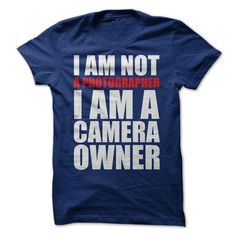I AM NOT A PHOTOGRAPHER, I AM A CAMERA OWNER T-Shirts, Hoodies, Sweaters