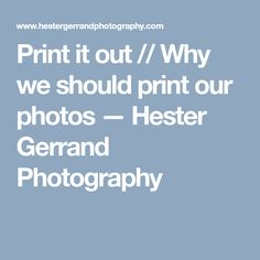 Print it out // Why we should print our photos — Hester Gerrand Photography Posts, Blog, Photography, Messages, Photograph, Fotografie, Blogging, Photoshoot, Fotografia