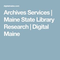 Archives Services | Maine State Library Research | Digital Maine