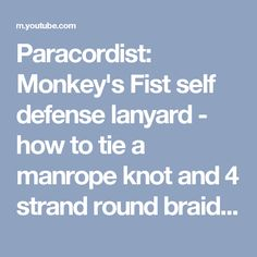Paracordist: Monkey's Fist self defense lanyard - how to tie a manrope knot and 4 strand round braid 4 Strand Round Braid, Monkey's Fist, Monkey Fist Knot, Self Defense, Knots, Braids, Tie, Youtube, Bang Braids