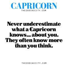 Zodiac Capricorn Fact — Never underestimate what a Capricorn knows… about you. They often know more than you think.