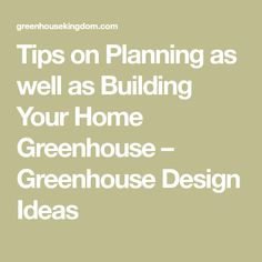 Tips on Planning as well as Building Your Home Greenhouse – Greenhouse Design Ideas