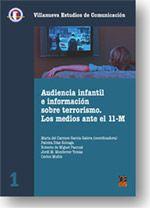 Audiencia infantil e información sobre terrorismo : los medios ante el 11-M / Maria del Carmen García Galera (coordinadora) ; Paloma Díaz Soloaga ... [et al.]