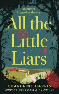 All the Little Liars by Charlaine Harris (Aurora Teagarden #9), Piatkus, UK, 2017