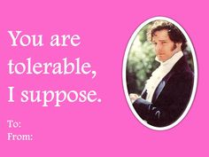 The best literary Valentine we've seen yet. (Inspired by The Other Austen- we altered the font and picture a bit.)