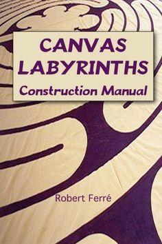 Canvas Labyrinths: Construction Manual, by Robert Ferre Labyrinth Walk, Prayer Stations, Labrynth, Spiritual Formation, Robert D, Ancient Symbols, Alchemy Symbols, Ferrat, Construction