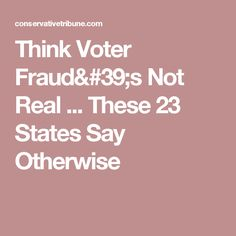 Think Voter Fraud's Not Real ... These 23 States Say Otherwise