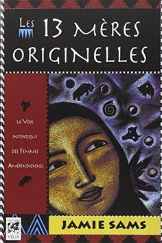 Les 13 mères originelles : La voie initiatique des femmes amérindiennes de Jamie Sams
