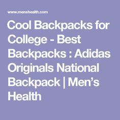 ​Cool Backpacks for College - Best Backpacks : Adidas Originals National Backpack | Men's Health