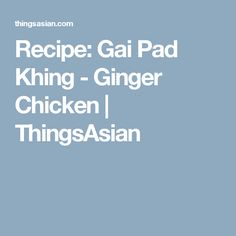 Recipe: Gai Pad Khing - Ginger Chicken | ThingsAsian