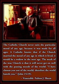 The mark of the true church is that it will never get on well with the passing moods of the world.