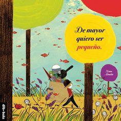 """""""De mayor quiero ser pequeño"""", de Ximo Abadía. En Dib·buks. Delicioso, divertido, loco, ingenuo, esperanzador... Manual ilustrado para crecer y seguir siendo niños. http://www.veniracuento.com/"""