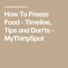 How To Freeze Food - Timeline, Tips and Don'ts - MyThirtySpot
