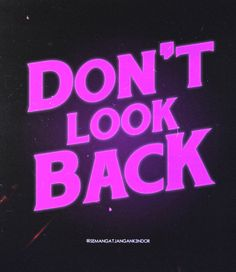 DON'T LOOK BACK by Hizbagusz1404
