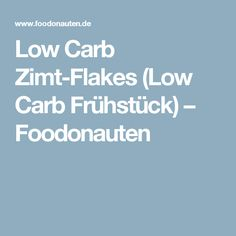 Low Carb Zimt-Flakes (Low Carb Frühstück) – Foodonauten